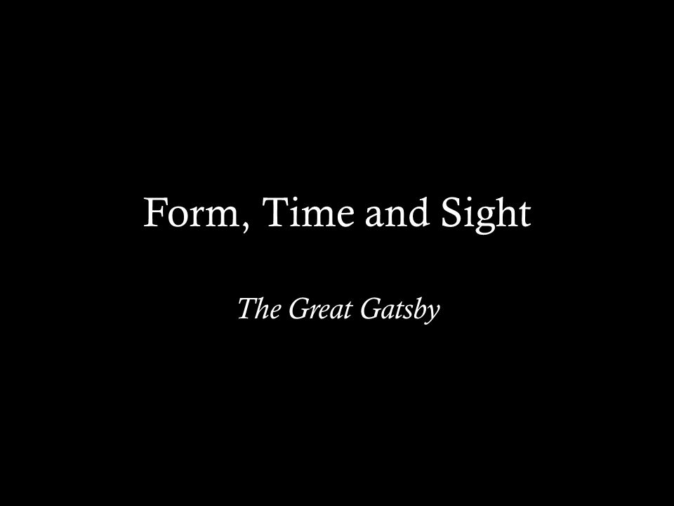 Form, Time and Sight The Great Gatsby