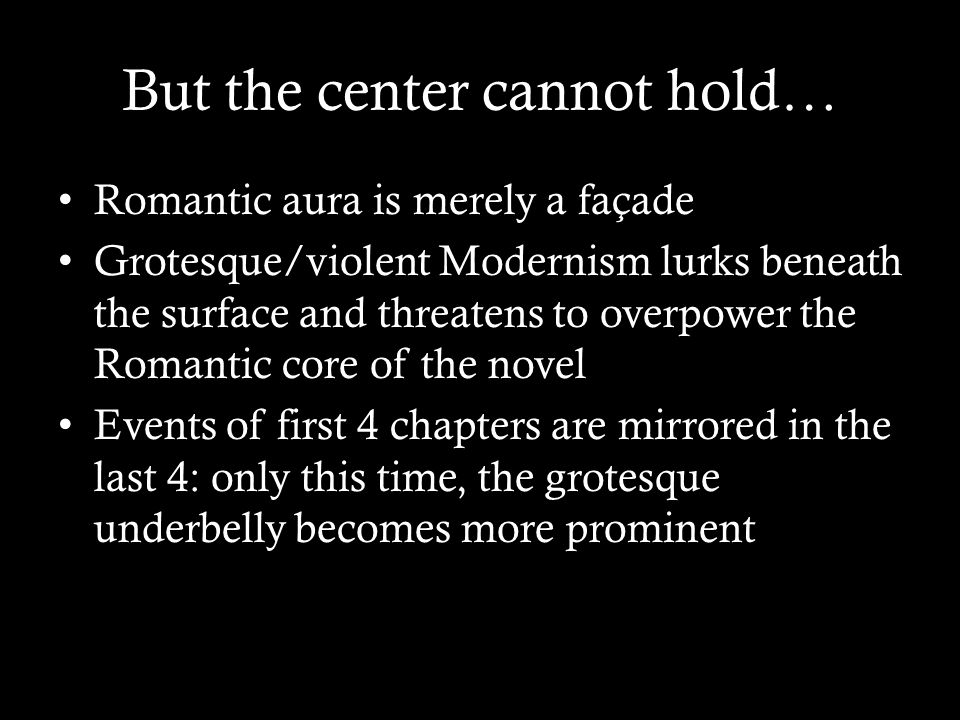 But the center cannot hold… Romantic aura is merely a façade Grotesque/violent Modernism lurks beneath the surface and threatens to overpower the Roma