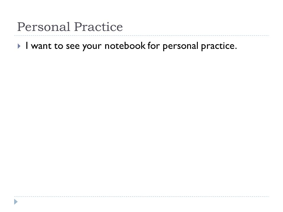 Personal Practice I want to see your notebook for personal practice.