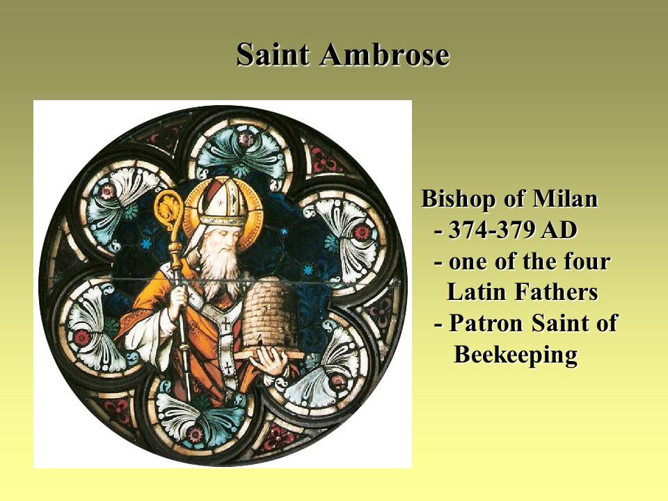 Saint Ambrose Bishop of Milan - 374-379 AD - 374-379 AD - one of the four - one of the four Latin Fathers Latin Fathers - Patron Saint of - Patron Sai
