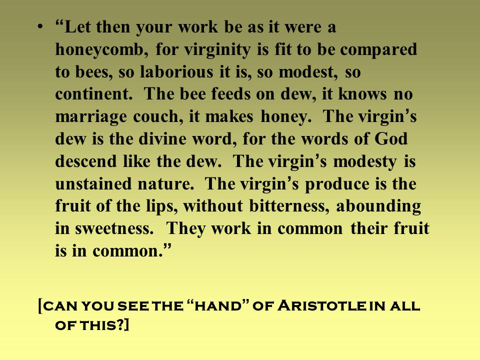 Let then your work be as it were a honeycomb, for virginity is fit to be compared to bees, so laborious it is, so modest, so continent.