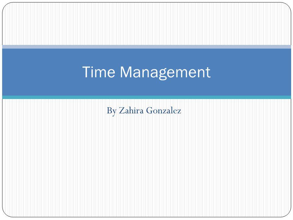 By Zahira Gonzalez Time Management