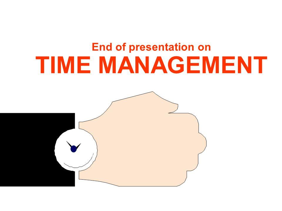 24 End of presentation on TIME MANAGEMENT