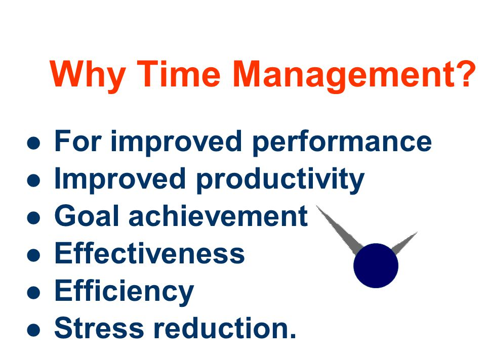 5 Why Time Management? For improved performance Improved productivity Goal achievement Effectiveness Efficiency Stress reduction.