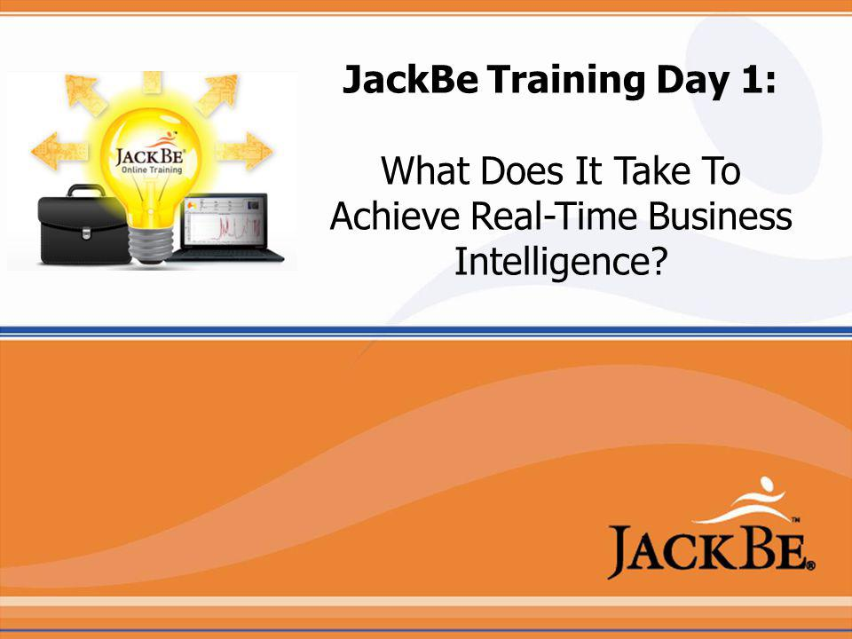 JackBe Training Day 1: What Does It Take To Achieve Real-Time Business Intelligence