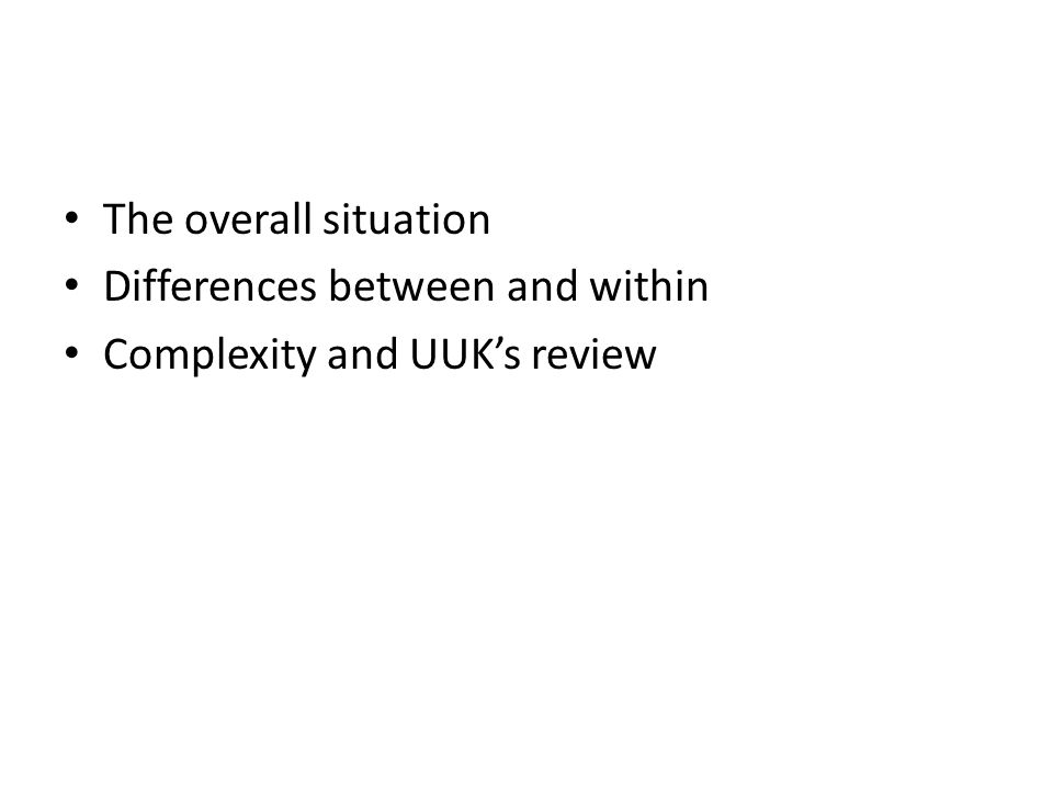 The overall situation Differences between and within Complexity and UUKs review