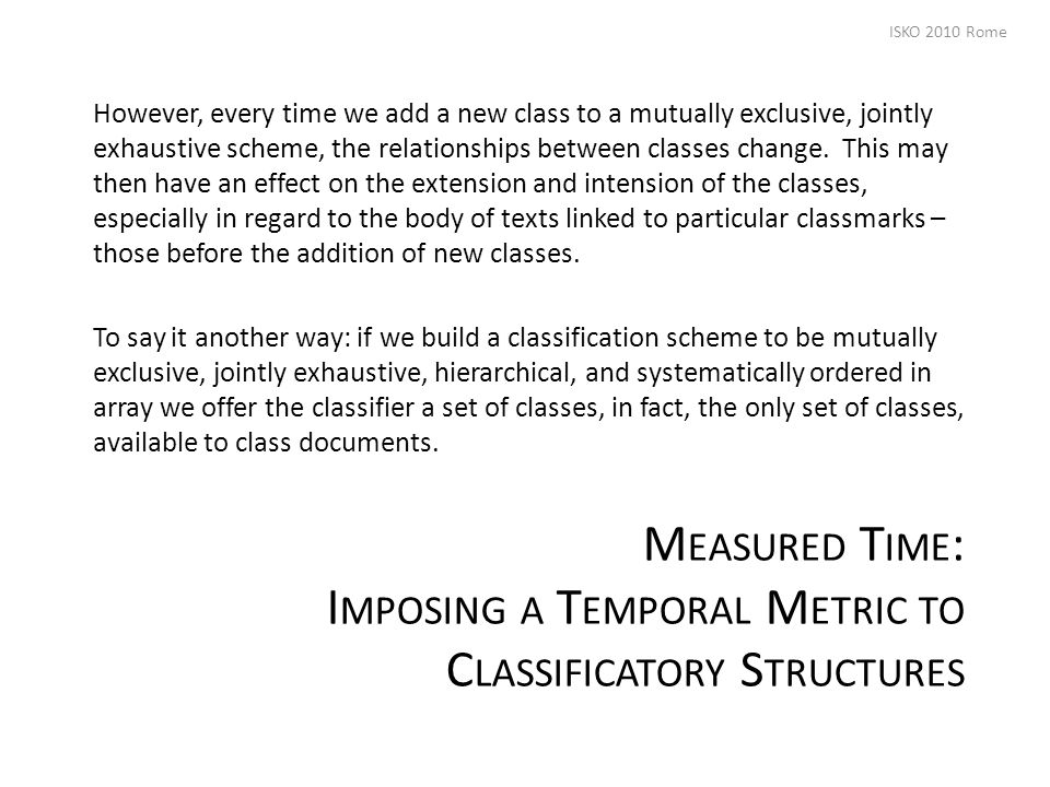 M EASURED T IME : I MPOSING A T EMPORAL M ETRIC TO C LASSIFICATORY S TRUCTURES However, every time we add a new class to a mutually exclusive, jointly