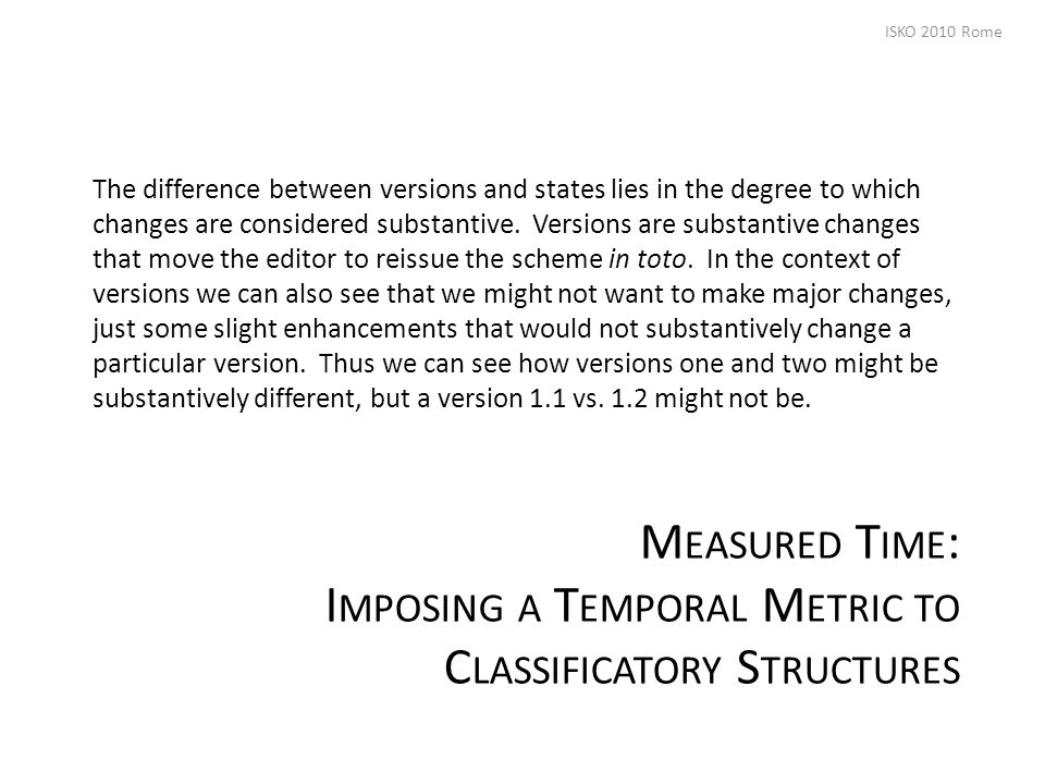 M EASURED T IME : I MPOSING A T EMPORAL M ETRIC TO C LASSIFICATORY S TRUCTURES The difference between versions and states lies in the degree to which changes are considered substantive.
