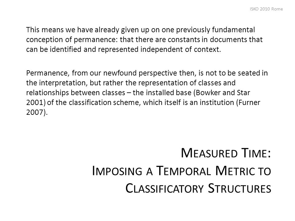 M EASURED T IME : I MPOSING A T EMPORAL M ETRIC TO C LASSIFICATORY S TRUCTURES This means we have already given up on one previously fundamental conception of permanence: that there are constants in documents that can be identified and represented independent of context.