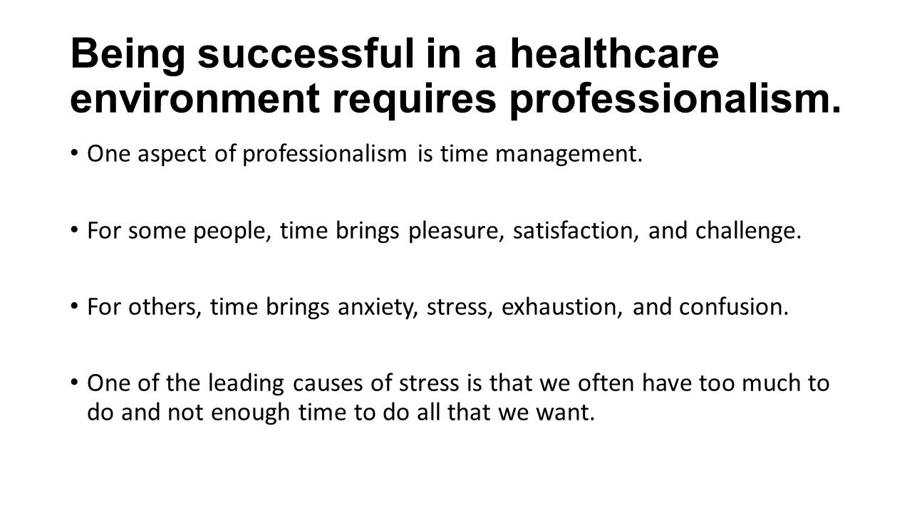 Being successful in a healthcare environment requires professionalism.