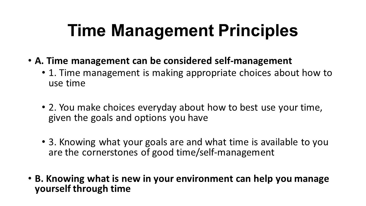Time Management Principles A. Time management can be considered self-management 1.