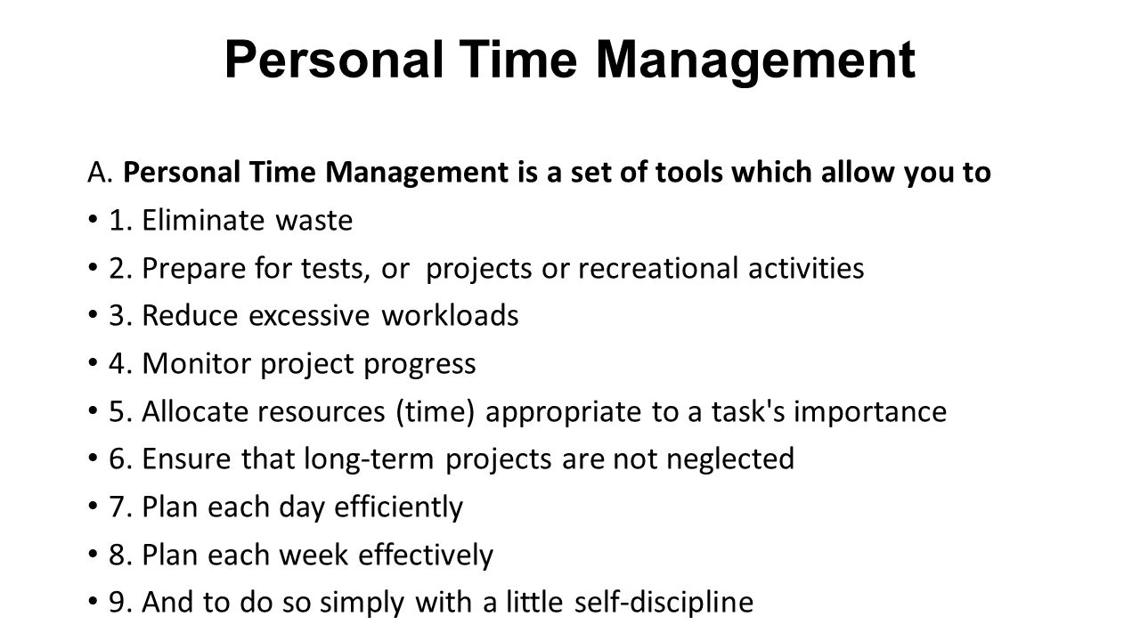 Personal Time Management A. Personal Time Management is a set of tools which allow you to 1.