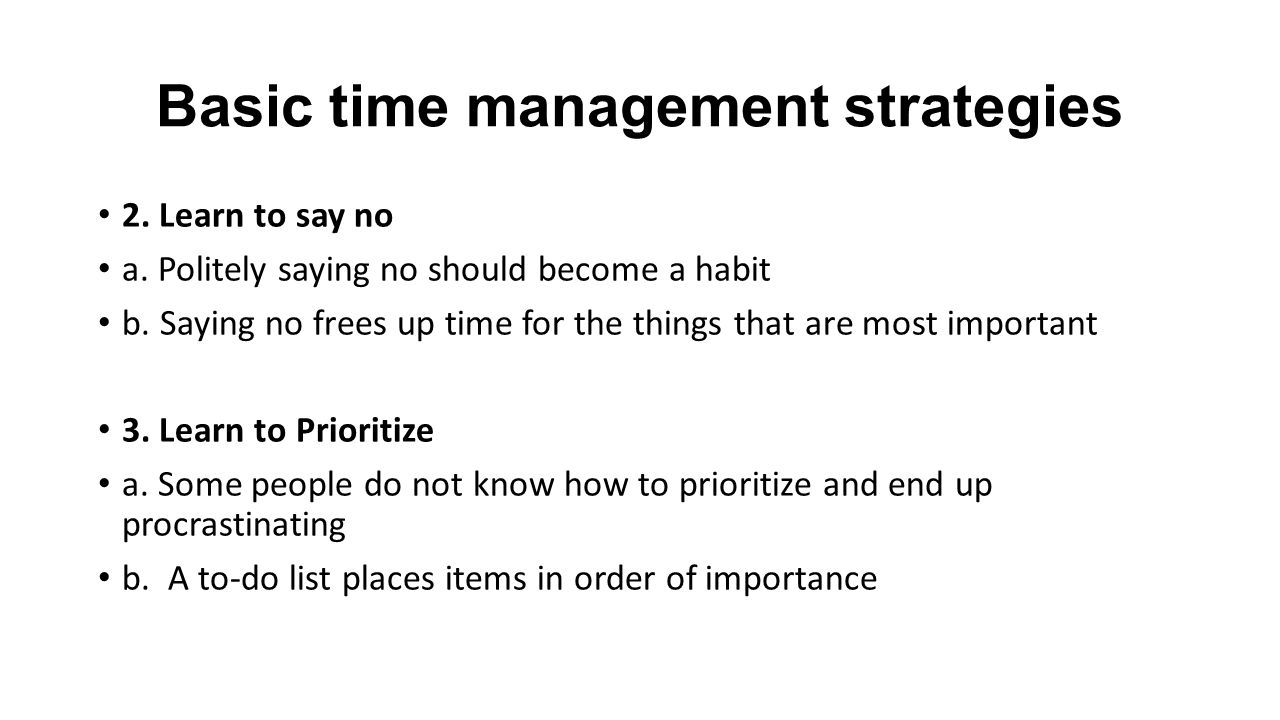 Basic time management strategies 2. Learn to say no a.