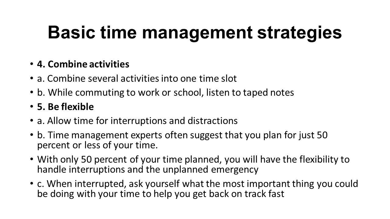 Basic time management strategies 4. Combine activities a.