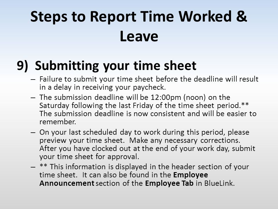 Steps to Report Time Worked & Leave 9) Submitting your time sheet – Failure to submit your time sheet before the deadline will result in a delay in re