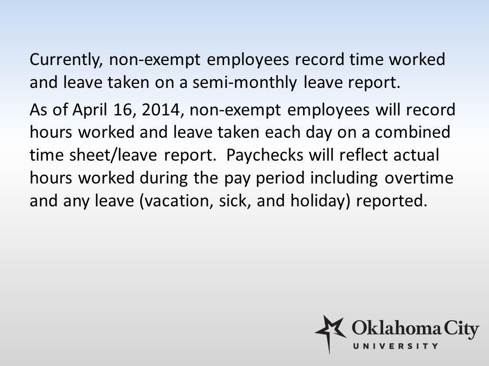 Currently, non-exempt employees record time worked and leave taken on a semi-monthly leave report.