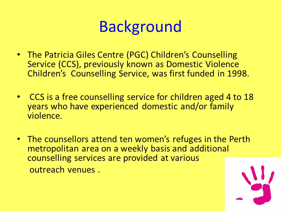 Background The Patricia Giles Centre (PGC) Childrens Counselling Service (CCS), previously known as Domestic Violence Childrens Counselling Service, was first funded in 1998.