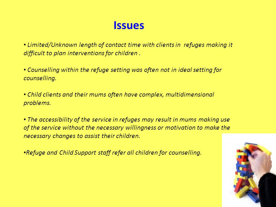Issues Limited/Unknown length of contact time with clients in refuges making it difficult to plan interventions for children.