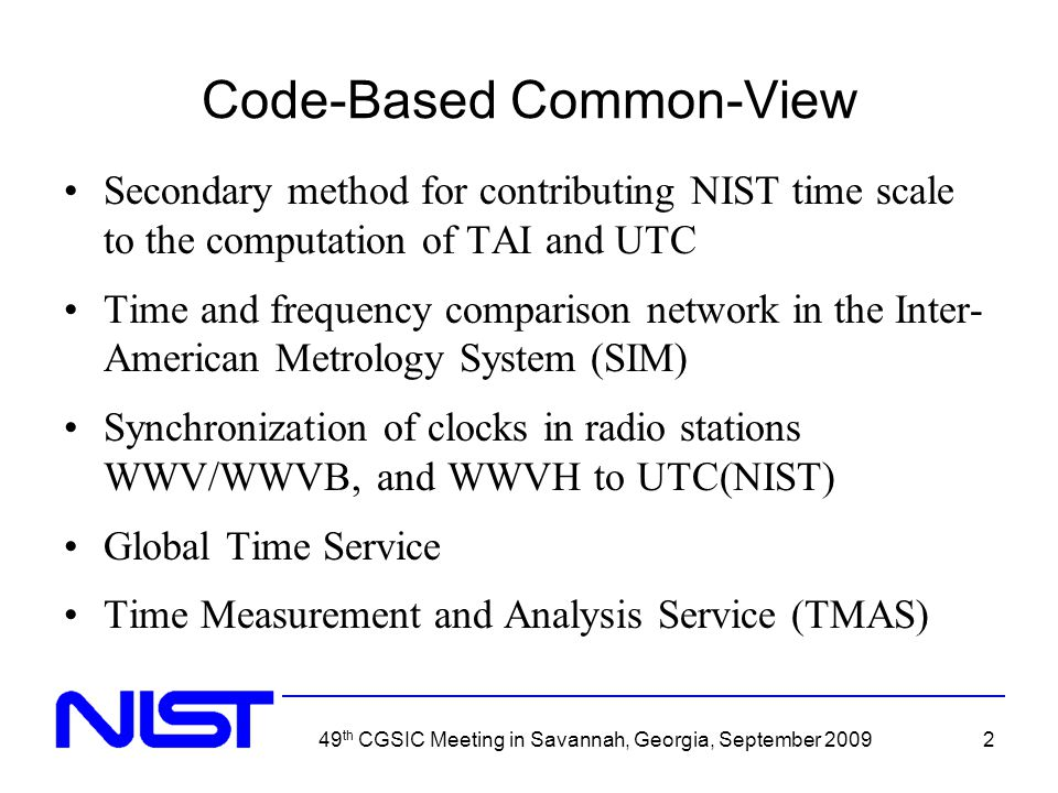 49 th CGSIC Meeting in Savannah, Georgia, September 20092 Code-Based Common-View Secondary method for contributing NIST time scale to the computation