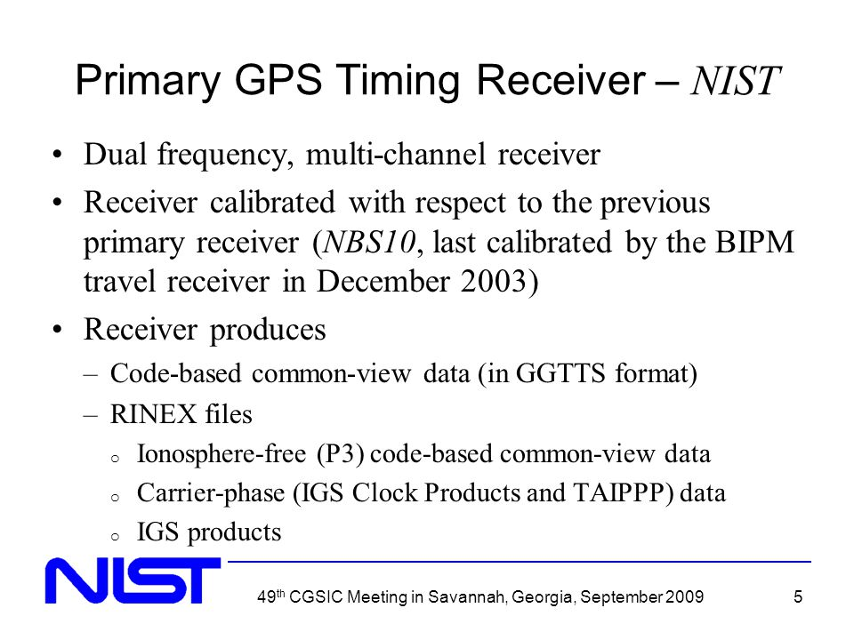 49 th CGSIC Meeting in Savannah, Georgia, September 20095 Primary GPS Timing Receiver – NIST Dual frequency, multi-channel receiver Receiver calibrate
