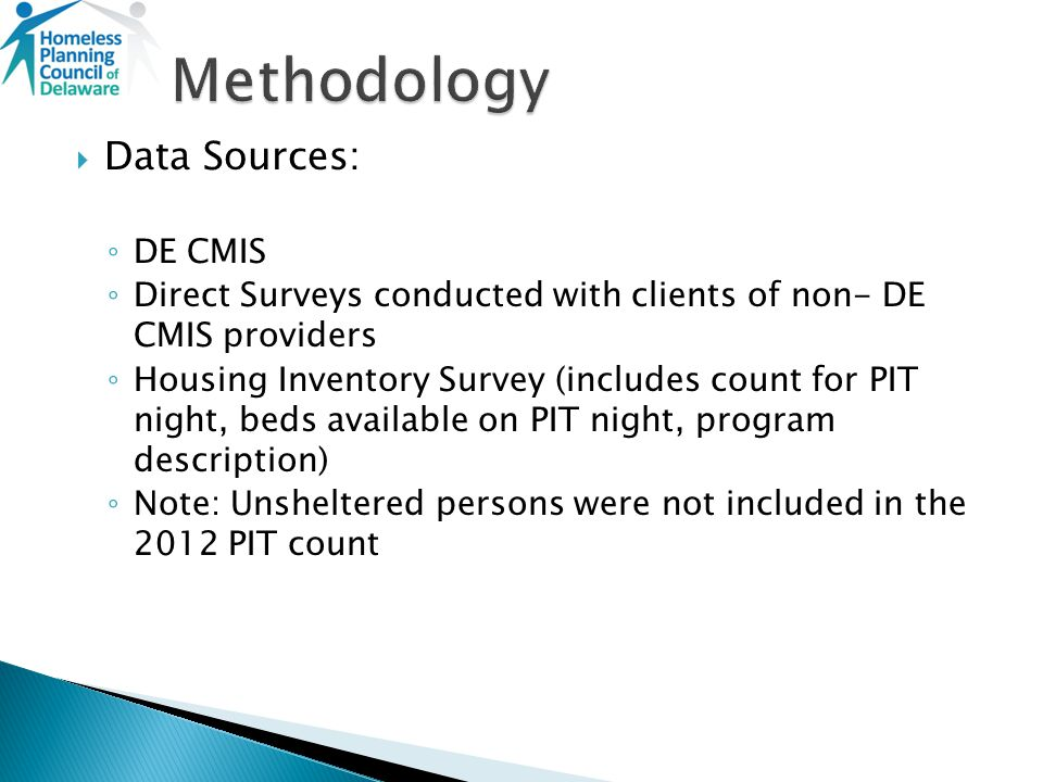 Data Sources: DE CMIS Direct Surveys conducted with clients of non- DE CMIS providers Housing Inventory Survey (includes count for PIT night, beds ava