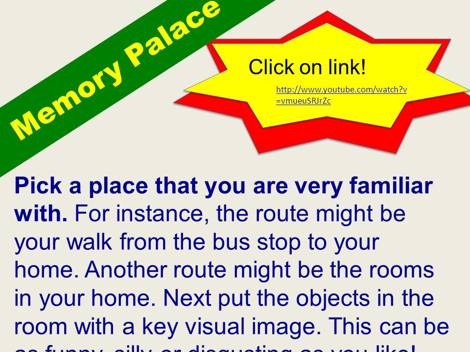 Memory Palace Pick a place that you are very familiar with.