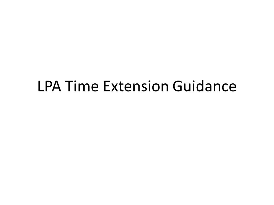 LPA Time Extension Guidance
