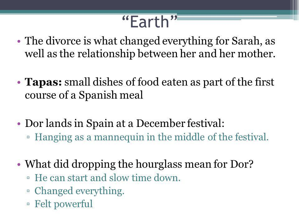Earth The divorce is what changed everything for Sarah, as well as the relationship between her and her mother. Tapas: small dishes of food eaten as p