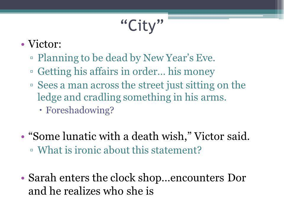 City Victor: Planning to be dead by New Years Eve. Getting his affairs in order… his money Sees a man across the street just sitting on the ledge and
