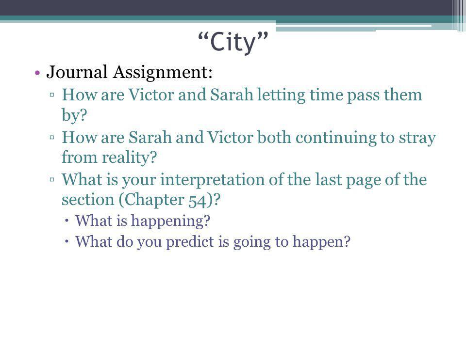 City Journal Assignment: How are Victor and Sarah letting time pass them by? How are Sarah and Victor both continuing to stray from reality? What is y
