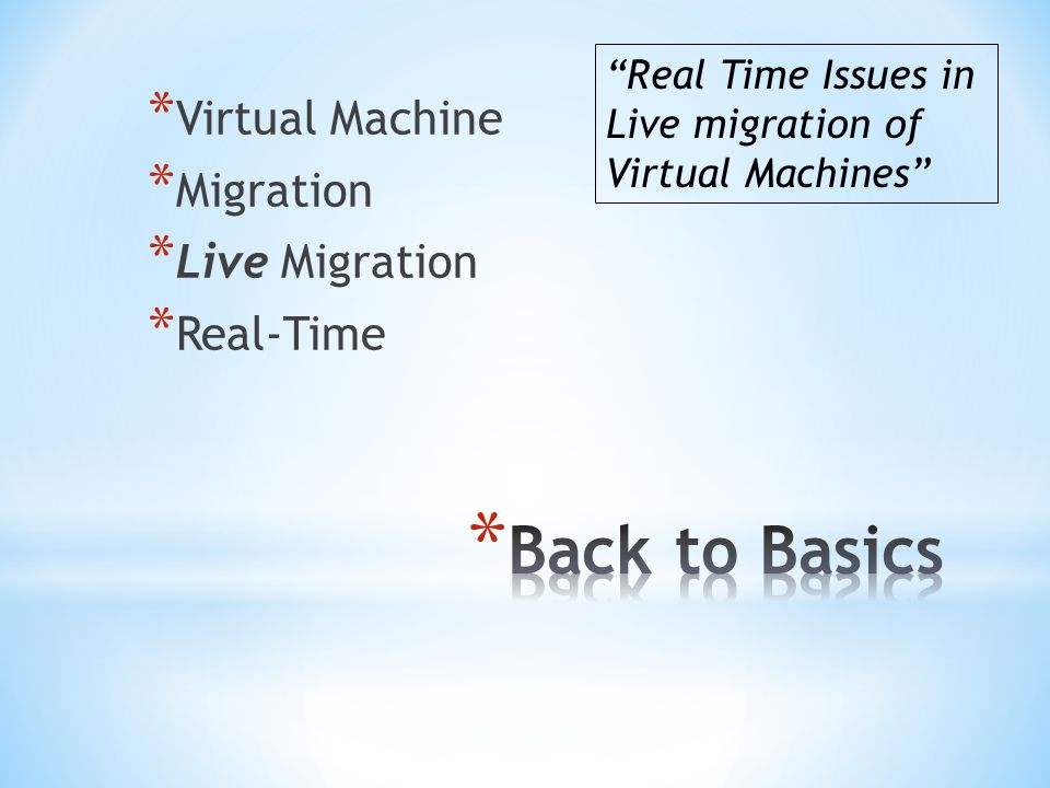 * Virtual Machine * Migration * Live Migration * Real-Time Real Time Issues in Live migration of Virtual Machines