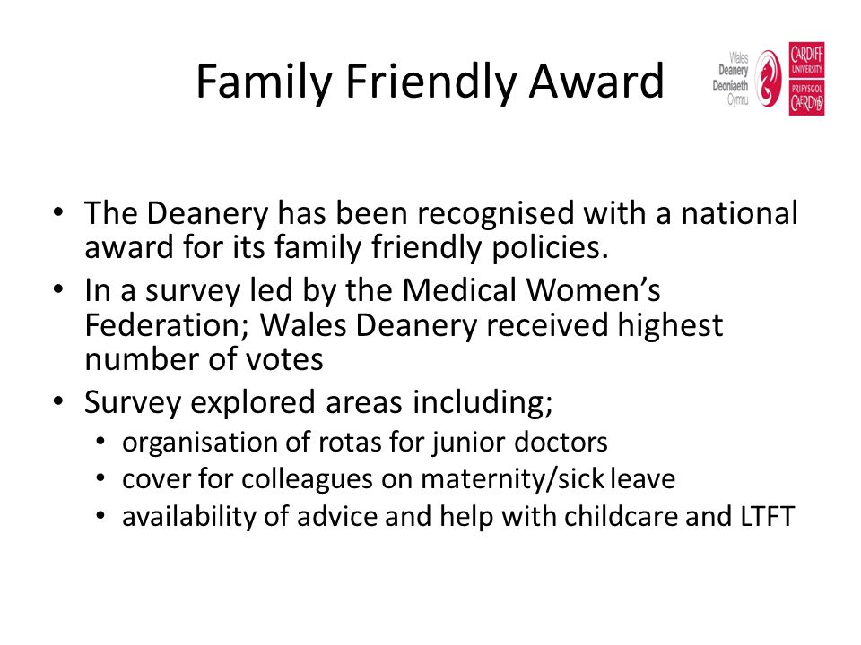 Family Friendly Award The Deanery has been recognised with a national award for its family friendly policies. In a survey led by the Medical Womens Fe