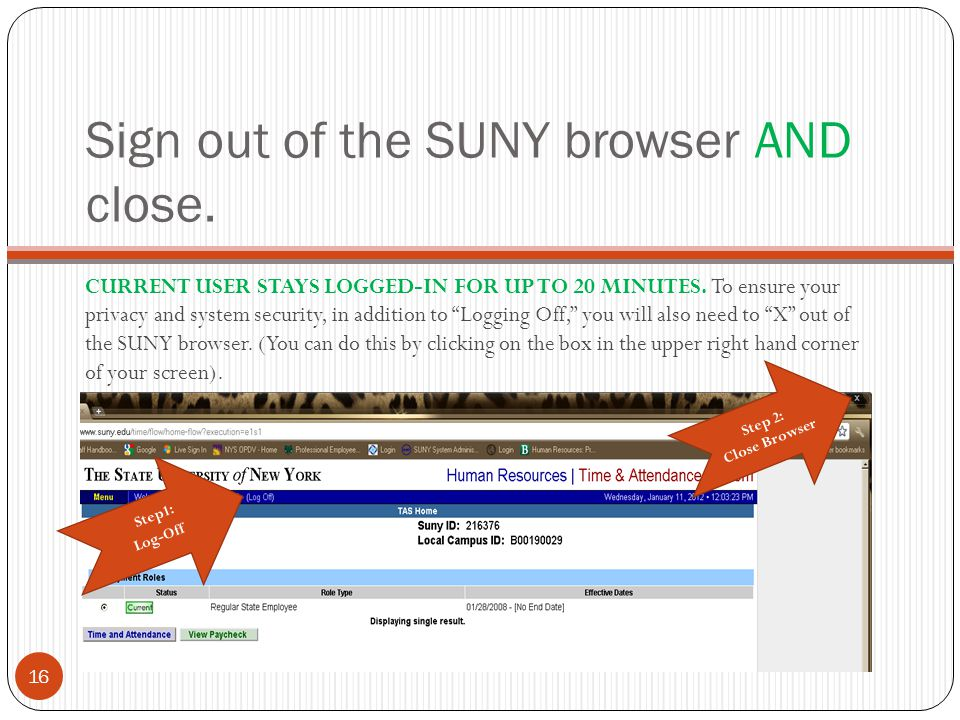 Sign out of the SUNY browser AND close.CURRENT USER STAYS LOGGED-IN FOR UP TO 20 MINUTES.