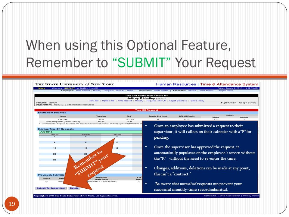 When using this Optional Feature, Remember to SUBMIT Your Request 19 Remember to SUBMIT your request Once an employee has submitted a request to their supervisor, it will reflect on their calendar with a P for pending.