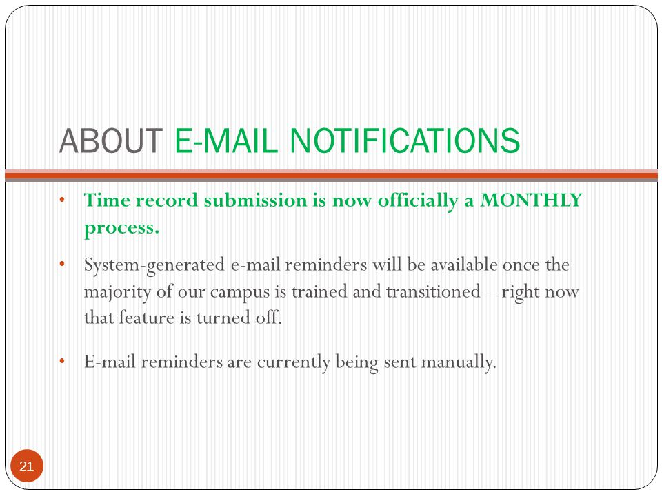 ABOUT E-MAIL NOTIFICATIONS Time record submission is now officially a MONTHLY process. System-generated e-mail reminders will be available once the ma