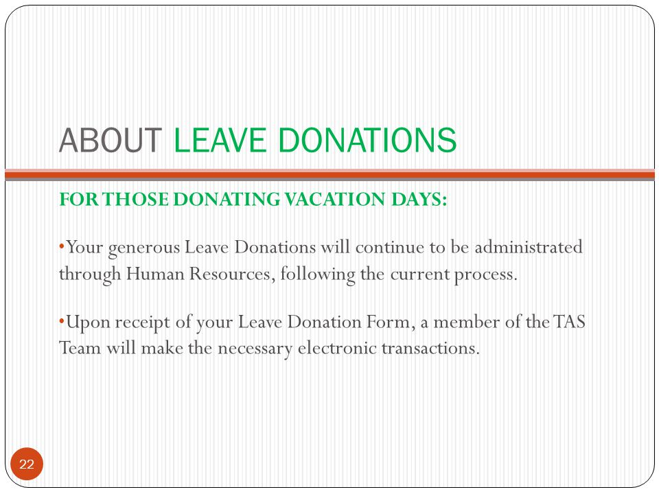 ABOUT LEAVE DONATIONS FOR THOSE DONATING VACATION DAYS: Your generous Leave Donations will continue to be administrated through Human Resources, following the current process.