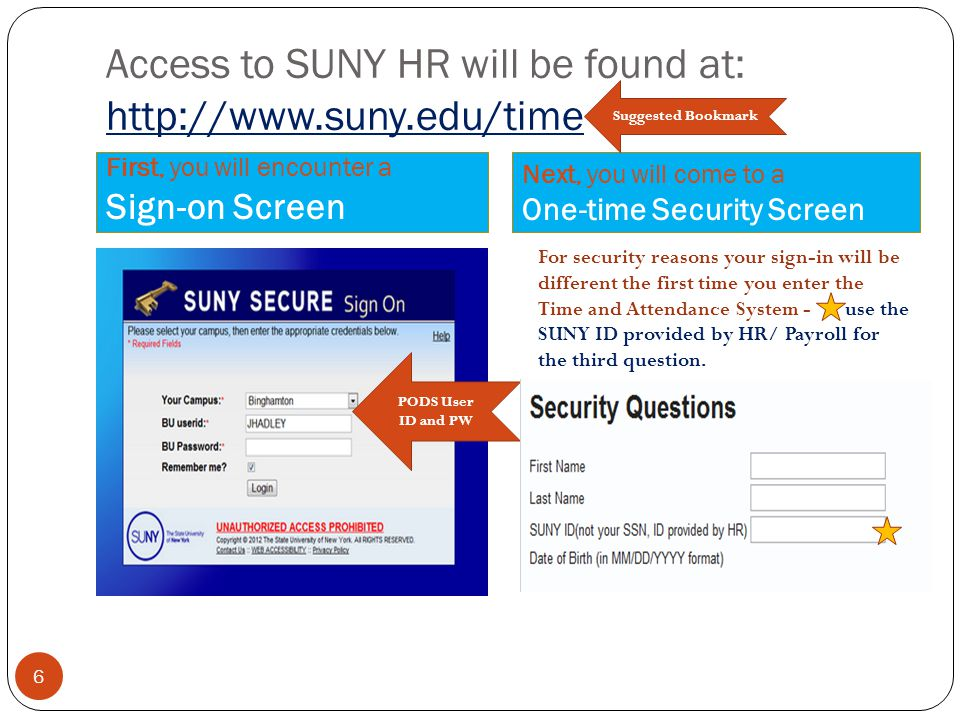 Access to SUNY HR will be found at: http://www.suny.edu/time First, you will encounter a Sign-on Screen Next, you will come to a One-time Security Scr
