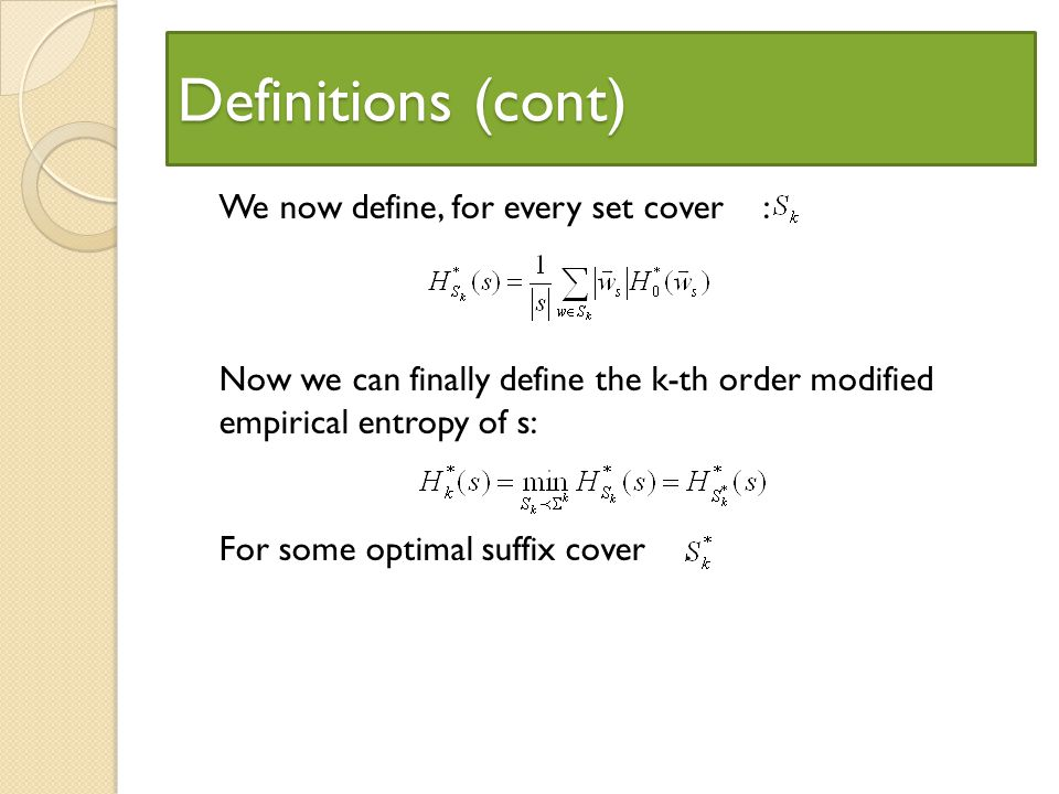 Definitions (cont) We now define, for every set cover : Now we can finally define the k-th order modified empirical entropy of s: For some optimal suffix cover.