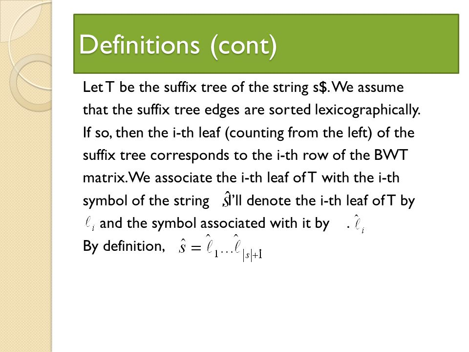 Definitions (cont) Let T be the suffix tree of the string s$. We assume that the suffix tree edges are sorted lexicographically. If so, then the i-th