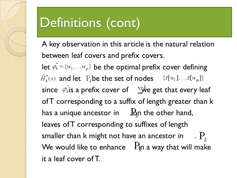 Definitions (cont) A key observation in this article is the natural relation between leaf covers and prefix covers.