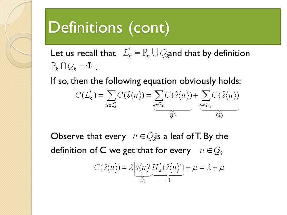 Definitions (cont) Let us recall that and that by definition. If so, then the following equation obviously holds: Observe that every is a leaf of T. B