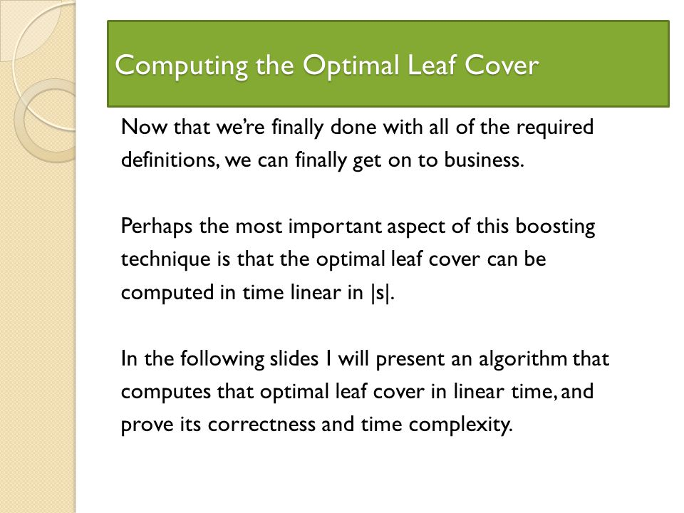 Computing the Optimal Leaf Cover Now that were finally done with all of the required definitions, we can finally get on to business.