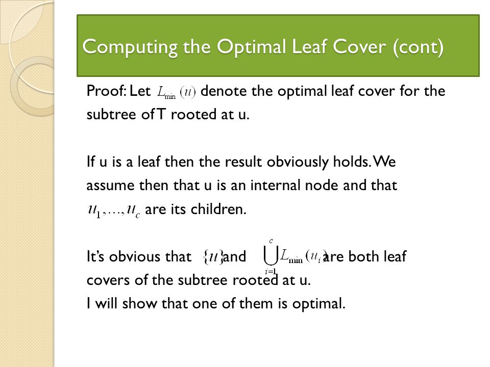 Computing the Optimal Leaf Cover (cont) Proof: Let denote the optimal leaf cover for the subtree of T rooted at u.