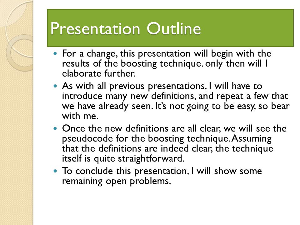 Presentation Outline For a change, this presentation will begin with the results of the boosting technique.