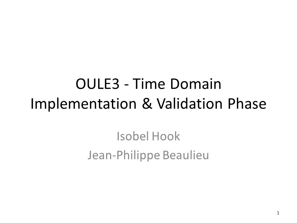 OULE3 - Time Domain Implementation & Validation Phase Isobel Hook Jean-Philippe Beaulieu 1