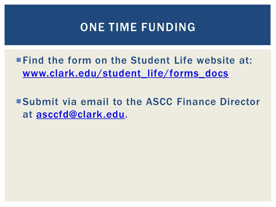 Find the form on the Student Life website at: www.clark.edu/student_life/forms_docs www.clark.edu/student_life/forms_docs Submit via email to the ASCC