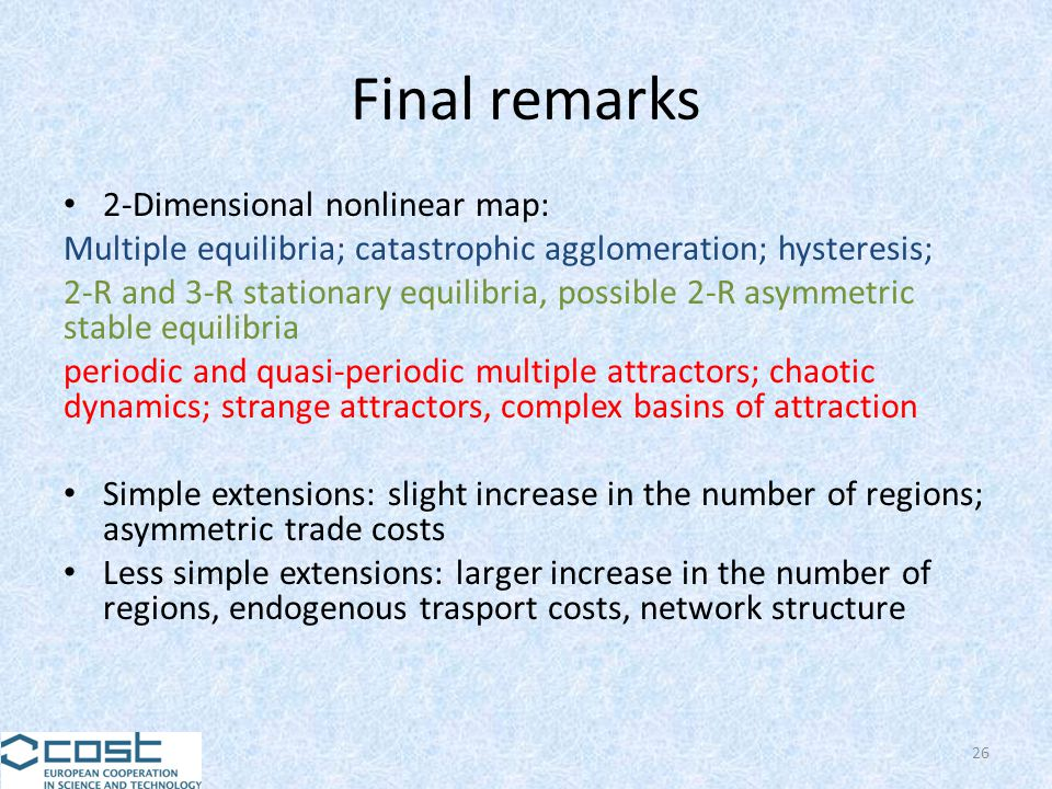 Final remarks 2-Dimensional nonlinear map: Multiple equilibria; catastrophic agglomeration; hysteresis; 2-R and 3-R stationary equilibria, possible 2-