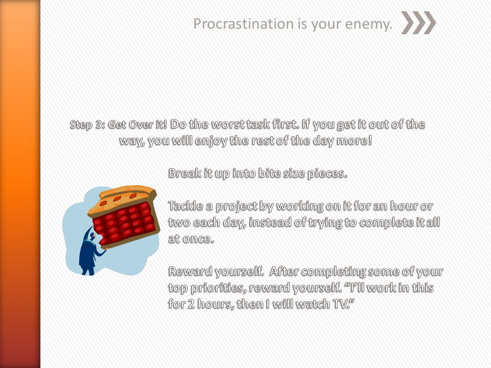 Procrastination is your enemy.