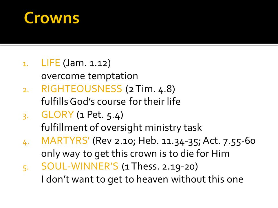 1.LIFE (Jam. 1.12) overcome temptation 2. RIGHTEOUSNESS (2 Tim.