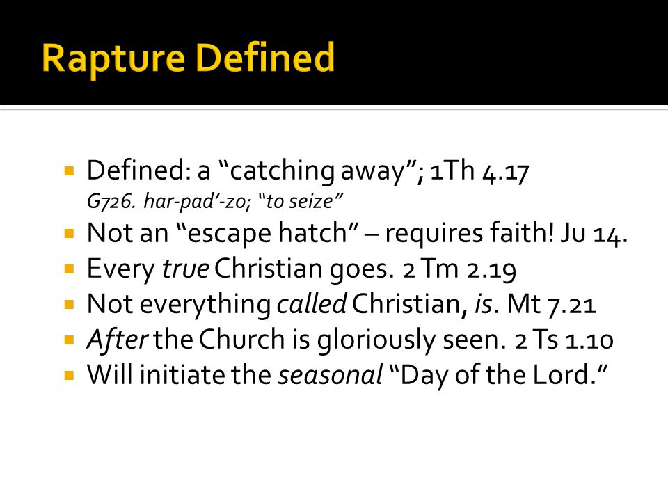 Defined: a catching away; 1Th 4.17 G726. har-pad-zo; to seize Not an escape hatch – requires faith.